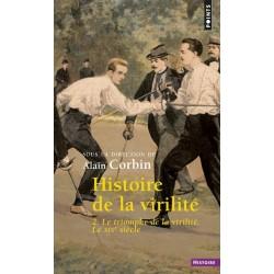 Histoire de la virilité T.2. Le triomphe de la virilité, le XIXe siècle