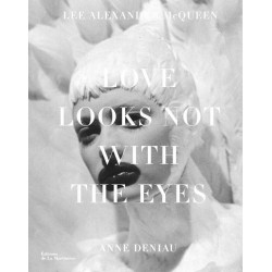 Love looks not with the eyes, 13 ans avec Lee Alexander McQueen