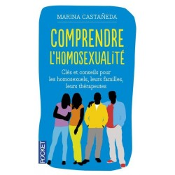 Comprendre l'homosexualité. Clés et conseils pour les homosexuels, leurs familles, leurs thérapeutes. (Nouvelle édition)