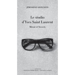 Le studio d'Yves Saint Laurent. Miroir et secrets