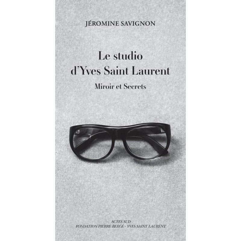 Le studio d'Yves Saint Laurent. Miroir et secrets