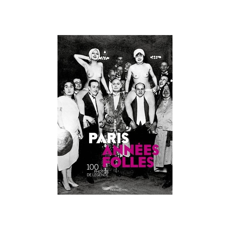 Paris années folles. 100 photos de légende