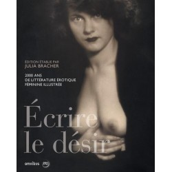 Ecrire le désir. 2000 ans de littérature érotique féminine illustrée