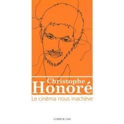 Christophe Honoré : Le cinéma nous inachève