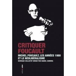 Critiquer Foucault. Michel Foucault, les années 80 et le néolibéralisme