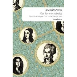 Des femmes rebelles. Olympe de Gouges, Flora Tristan, George Sand