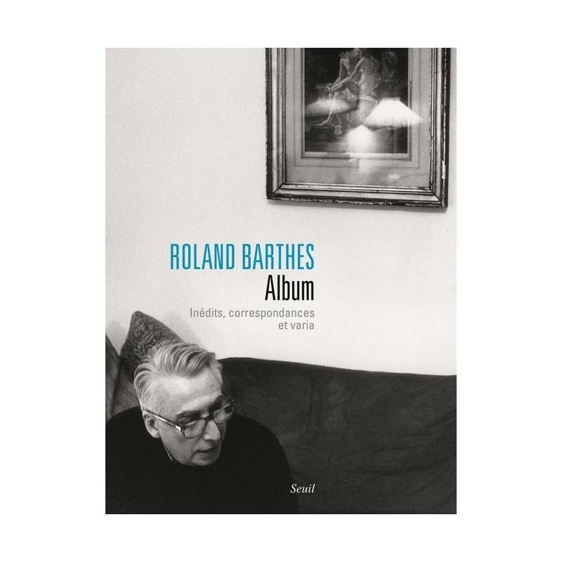 Roland Barthes. Album : inédits, correspondances et varia