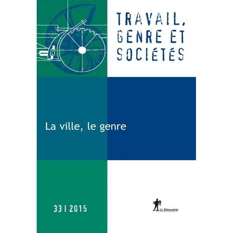Travail, genre et societes T.33. Le genre, la ville
