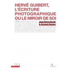 Hervé Guibert, l'écriture photographique ou le miroir de soi