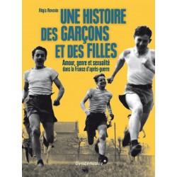 Une histoire des garçons et des filles Amour, genre et sexualité dans la France d'après-guerre