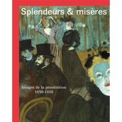 Splendeurs & misères. Images de la prostitution 1850-1910 (Catalogue de l'exposition du Musée d'Orsay))