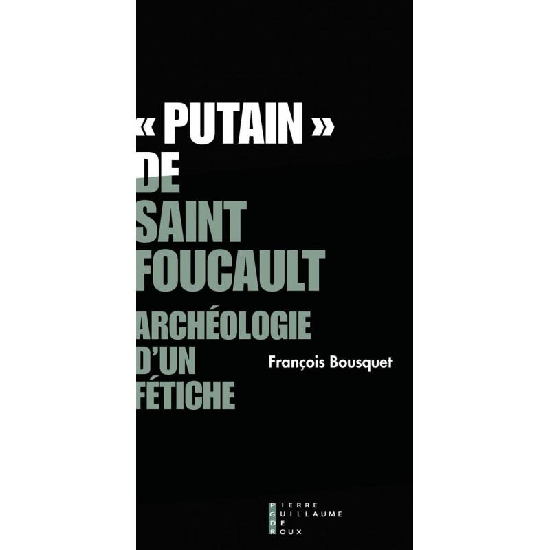 """""""Putain"""" de Saint Foucault. Archéologie d'un fétiche"""