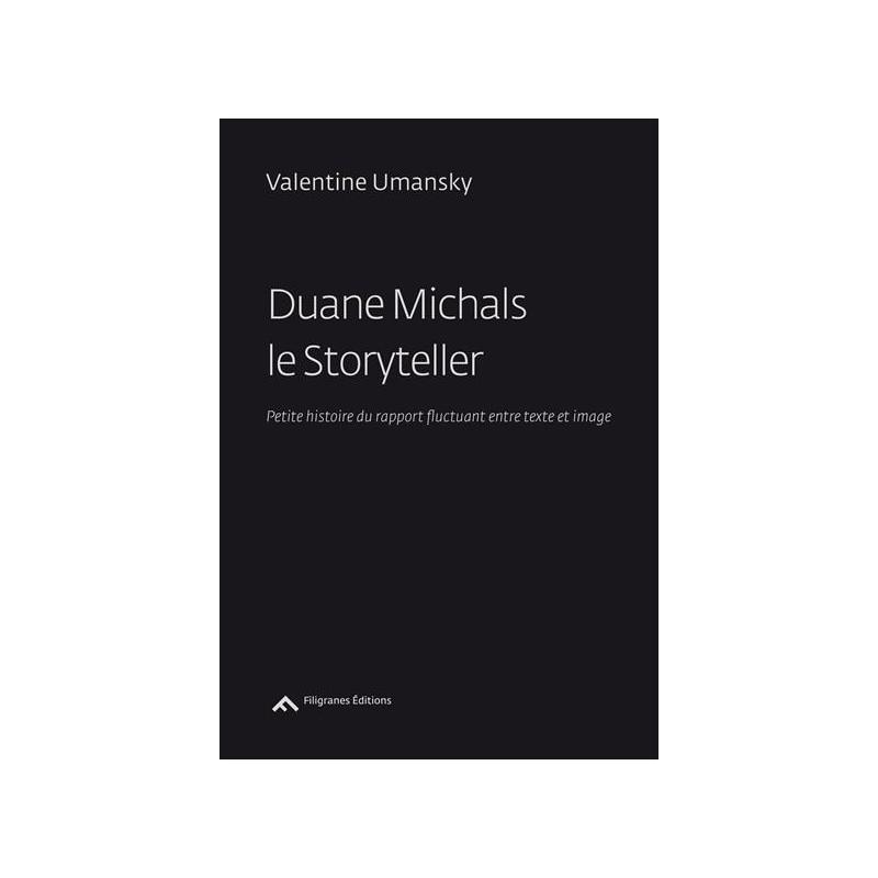 Duane Michales le storyteller. Petite histoire du rapport fluctuant entre texte et image