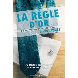 La règle d'or. The boyfriend chronicles Tome 2