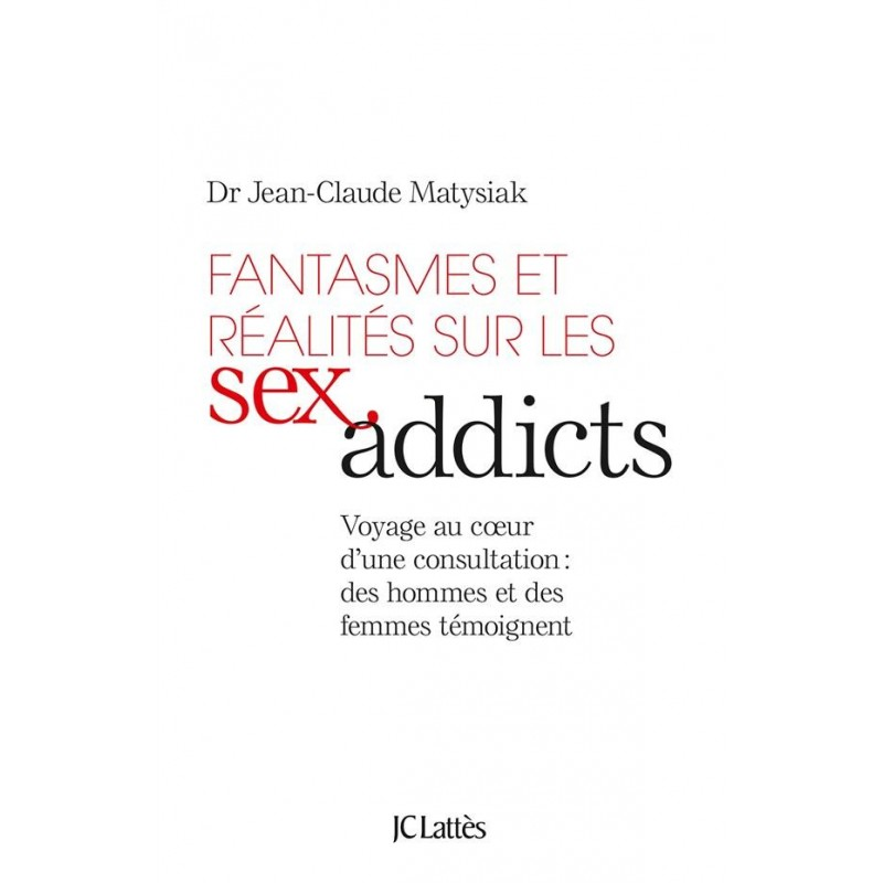 Fantasmes et réalités sur les sex addicts. Voyage au coeur d'une consultation : des hommes et des femmes témoignent