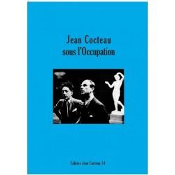 Cahiers Jean Cocteau T.14. Jean Cocteau sous l'Occupation