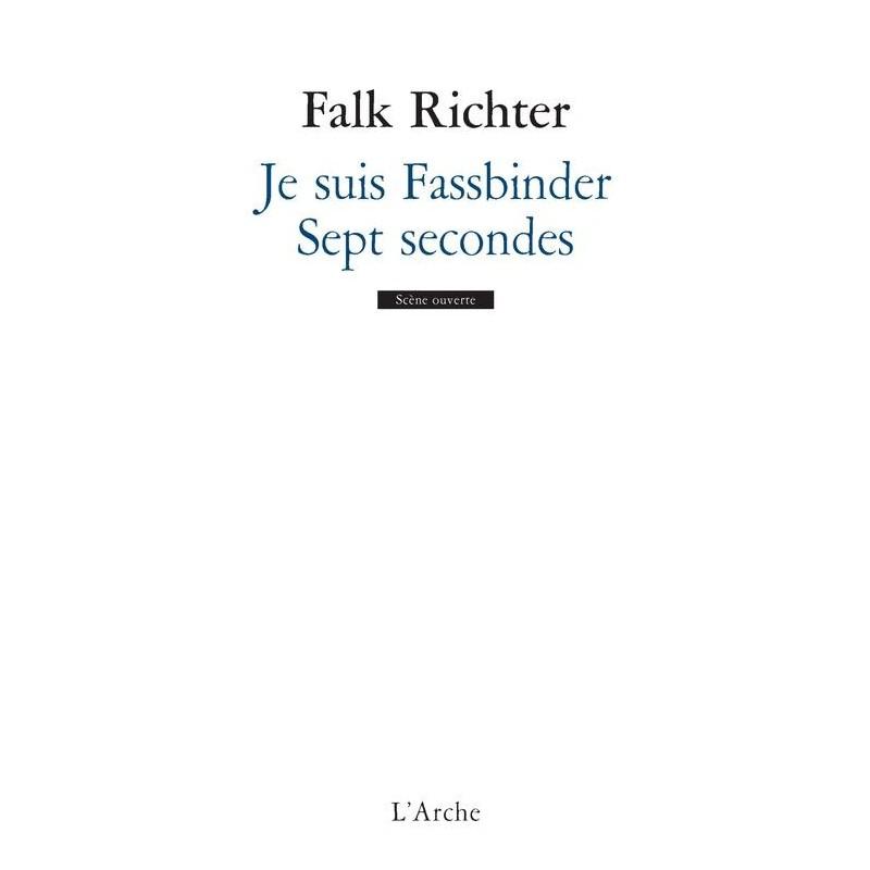 Je suis Fassbinder. Suivi de : Sept secondes