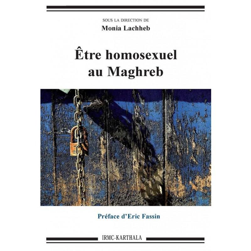 Etre homosexuel au Maghreb (Sous la direction de Monia Lachheb)