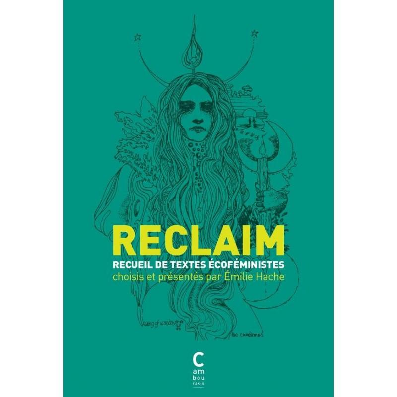 Reclaim. Recueil de textes écoféministes (choisis et présentés par Emilie Hache)
