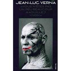 Jean-Luc Verna, vous n'êtes pas un peu beaucoup maquillé ? Non. (Edition bilingue français / anglais)