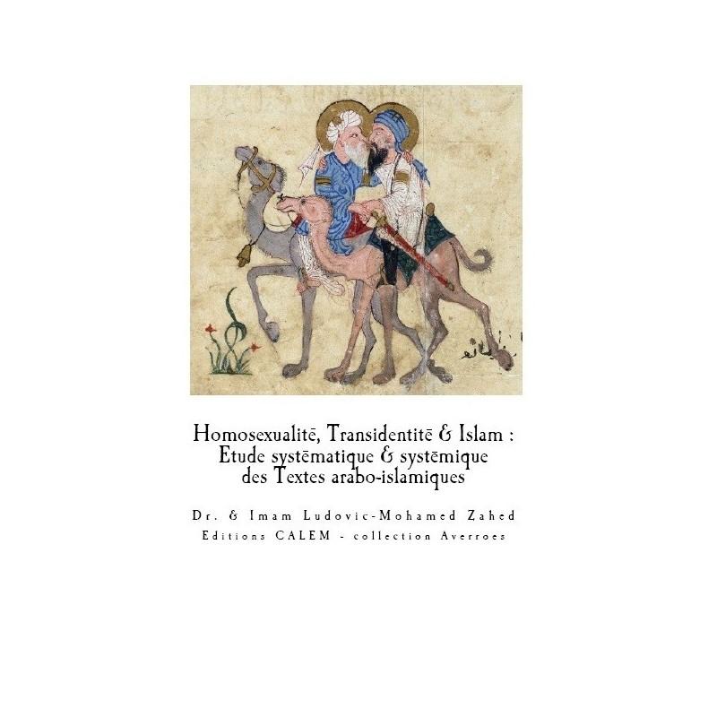 Homosexualité, Transidentité & Islam. Etude systématique et systémique des textes arabo-islamiques