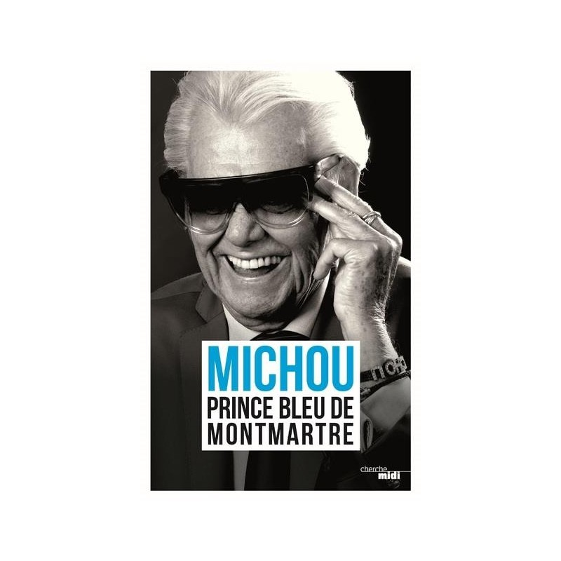 Michou. Prince bleu de Montmartre