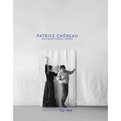 Patrice Chéreau. Mettre en scène l'opéra