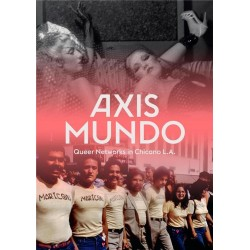 Axis Mundo. Queer networks in Chicano L.A. (en anglais)