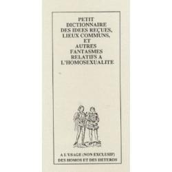 Petit dictionnaire des idées reçues, lieux communs, et autres fantasmes relatifs à l'homosexualité