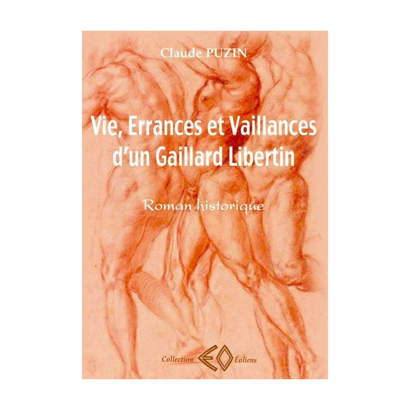 Vie, Errances et Vaillances d'un Gaillard Libertin