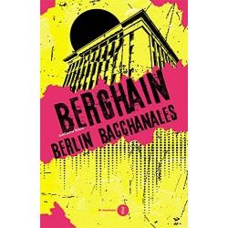 Berghain : Berlin bacchanales