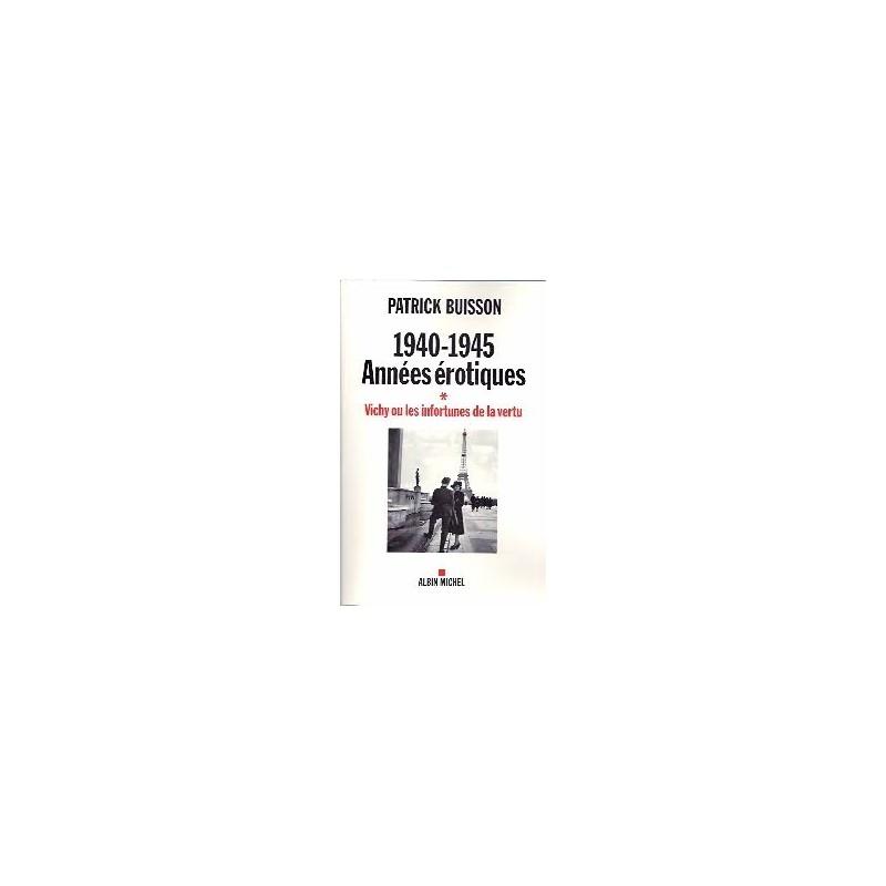 1940-1945 Années érotiques - Vichy ou les infortunes de la vertu