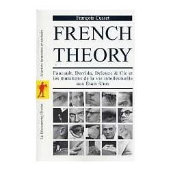 French Theory - Foucault, Derrida, Deleuze & Cie et les mutations de la vie intellectuelle aux Etats-Unis