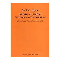 Amour et ironie - Six remarques sur l'eros platonicien