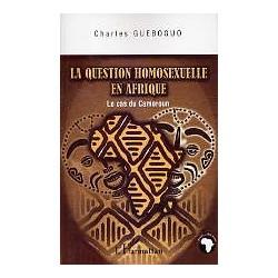 La question homosexuelle en Afrique - Le cas du Cameroun