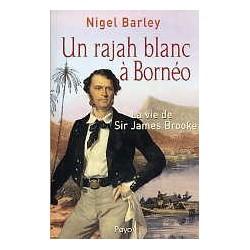Un  rajah blanc à Bornéo - La vie de Sir James Brooke