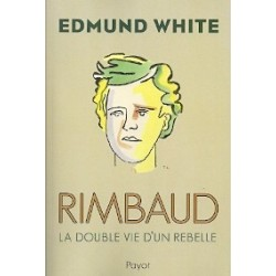 Rimbaud - La double vie d'un rebelle