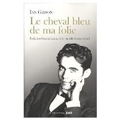Le cheval bleu de ma folie - Federico Garcia Lorca et le monde homosexuel