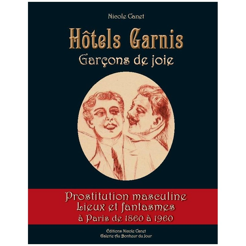 Hôtels garnis, Garçons de joie, Prostitution masculine, Lieux et fantasmes à Paris de 1860 à 1960
