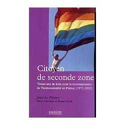 Citoyen de seconde zone -Trente ans de lutte pour la reconnaissance de l'homosexualité en France (1971-2002)