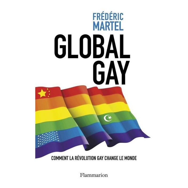 Global gay. Comment la révolution gay change le monde