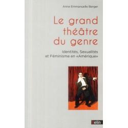 """Le grand théâtre du genre. Identités, Sexualités et Féminisme en """"Amérique"""""""