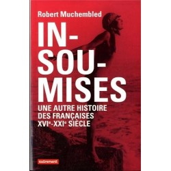 Insoumises. Une autre histoire des françaises, XVIe-XXIe siècle