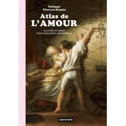 Atlas de l'amour. A la découverte d'un continent mystérieux