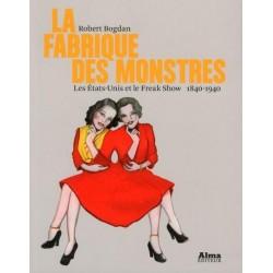 La fabrique des monstres. les Etats-Unis et le freak show 1840-1940